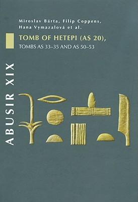 Abusir XIX: Tomb of Hetepi (as 20), Tombs as 33-35 and as 50-53 book written by Barta, Miroslav , Coppens, Filip , Vymazalova, Hana