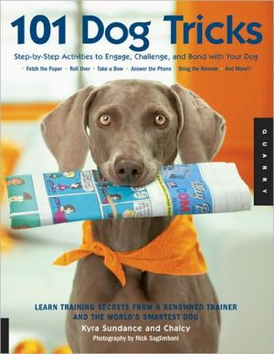 101 Dog Tricks: Step-by-Step Activities to Engage, Challenge, and Bond with Your Dog book written by Kyra Sundance