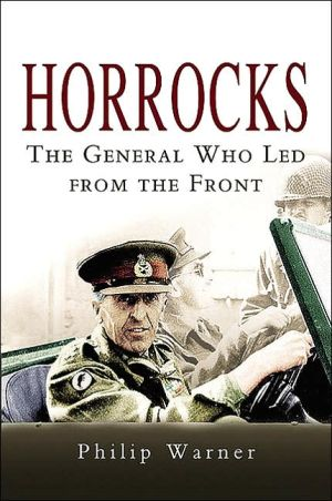 Horrocks: The General Who Led from the Front book written by Philip Warner