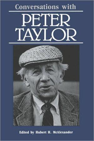 Conversations With Peter Taylor book written by Hubert H. Mcalexander