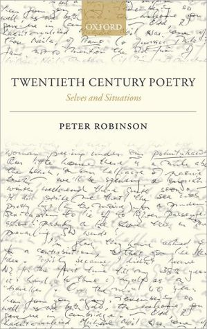 Twentieth Century Poetry: Selves and Situations book written by Peter Robinson