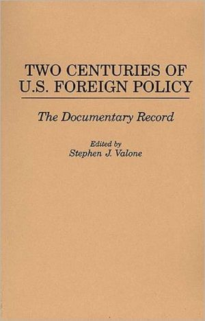 Two centuries of U. S. foreign policy book written by Stephen J. Valone