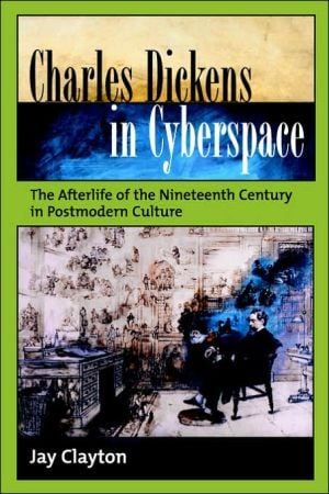 Charles Dickens in Cyberspace: The Afterlife of the Nineteenth Century in Postmodern Culture written by Jay Clayton