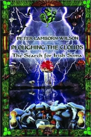 Ploughing the Clouds: The Search for Irish Soma book written by Peter Lamborn Wilson