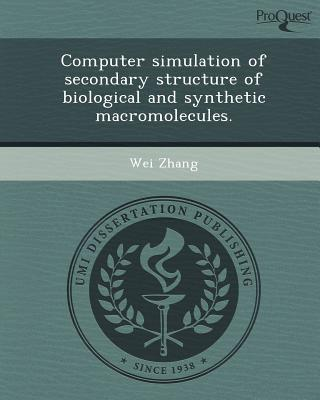 Computer Simulation of Secondary Structure of Biological and Synthetic Macromolecules. written by Wei Zhang