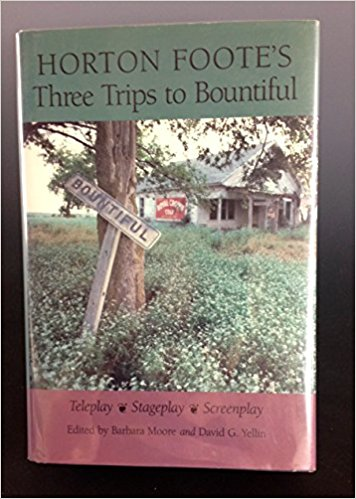 Horton Foote's Three Trips to Bountiful: Teleplay, Stageplay, and Screenplay book written by Horton Foote