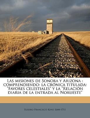 Las Misiones de Sonora y Arizona: Comprendiendo: La Crnica Titulada:
