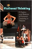 Fictional Thinking: A Poetics and Rhetoric of Fictional Creativity in Theatre book written by Eli Rozik