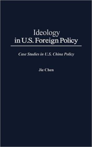 Ideology in U. S. foreign policy written by Jie Chen