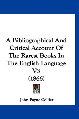 A Bibliographical and Critical Account of the Rarest Books in the English Language V3 (1866) book written by Collier, John Payne