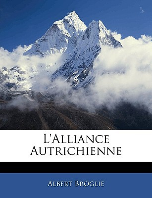 L'Alliance Autrichienne book written by Broglie, Albert