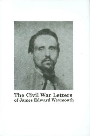 The Civil War Letters of James Edward Weymouth book written by Edith Macdonald