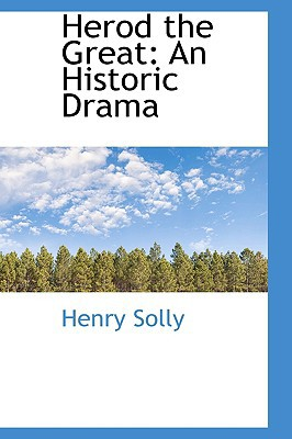 Herod the Great: An Historic Drama book written by Solly, Henry