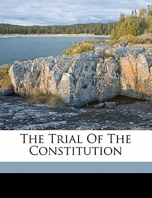 The Trial of the Constitution book written by FISHER, SIDNEY GEORG , Fisher, Sidney George 1809