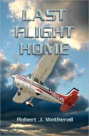 Last Flight Home book written by Robert J. Wetherall