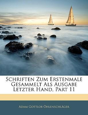 Schriften Zum Erstenmale Gesammelt ALS Ausgabe Letzter Hand, Part 11 written by Hlenschlger, Adam Gottlob