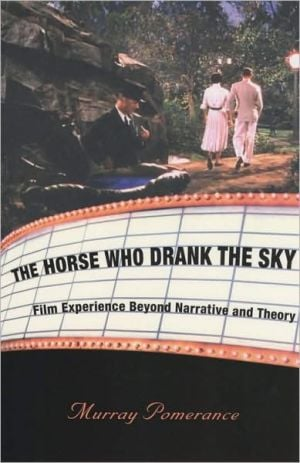 The Horse Who Drank the Sky: Film Experience Beyond Narrative and Theory book written by Murray Pomerance
