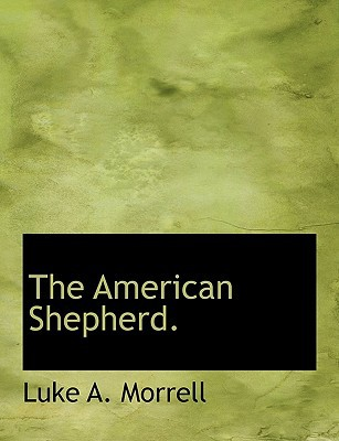 The American Shepherd. book written by Morrell, Luke A.