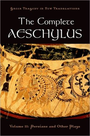 The Complete Aeschylus: Volume II: Persians and Other Plays book written by Aeschylus