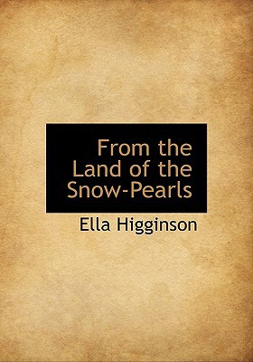 From the Land of the Snow-Pearls book written by Higginson, Ella