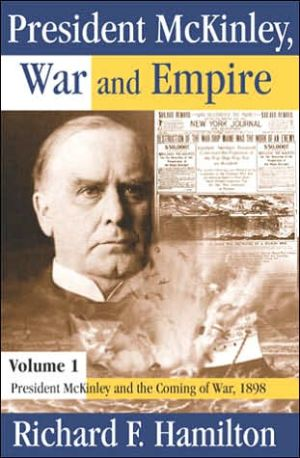 President McKinley, War and Empire: Volume 1: President McKinley and the Coming of War, 1898 book written by Richard Hamilton