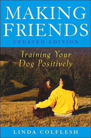 Making Friends: Training Your Dog Positively book written by Linda Colflesh