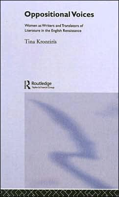 Oppositional Voices: Women as Writers and Translators of Literature in the English Renaissance book written by Tina Kronitiris