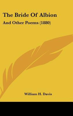 The Bride of Albion: And Other Poems (1880) written by Davis, William H.