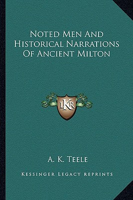 Noted Men and Historical Narrations of Ancient Milton book written by Teele, A. K.