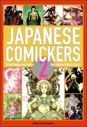 Japanese Comickers: Draw Manga and Anime Like Japan's Hottest Artists book written by Comickers Magazine
