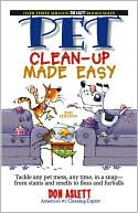 Pet Clean-up Made Easy: Tackle Any Pet Mess, in a Snap--From Stains and Smells to Fleas and Furballs book written by Don Aslett