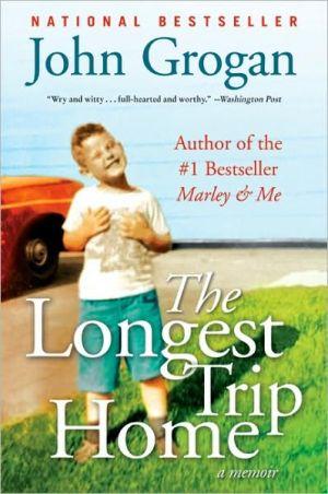 The Longest Trip Home book written by John Grogan