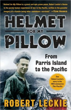 Helmet for My Pillow: From Parris Island to the Pacific book written by Robert Leckie