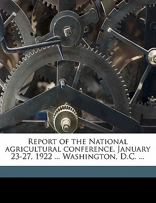 Report of the National Agricultural Conference. January 23-27, 1922 ... Washington, D.C. ... book written by National Agricultural Conference, Washin