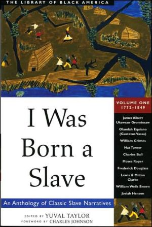 I Was Born a Slave: An Anthology of Classic Slave Narratives, 1770-1849, Vol. 1 written by Yuval Taylor