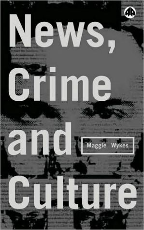 News, crime and culture book written by Maggie Wykes