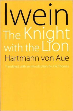 Iwein: The Knight with the Lion book written by Hartmann Von Aue