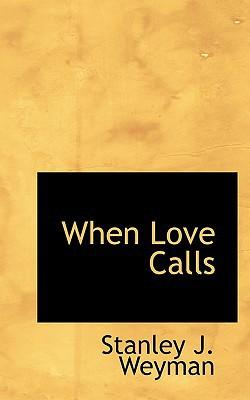 When Love Calls book written by Weyman, Stanley J.