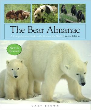 Bear Almanac: A Comprehensive Guide to the Bears of the World book written by Gary Brown