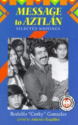 Message to Aztlan: Selected Readings book written by Rodolfo Gonzales