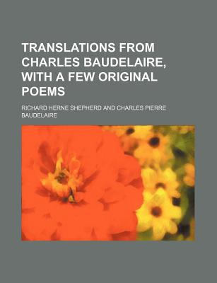 Translations from Charles Baudelaire, with a Few Original Poems book written by Shepherd, Richard Herne