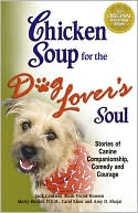 Chicken Soup for the Dog Lover's Soul: Stories of Canine Companionship, Comedy and Courage book written by Jack Canfield