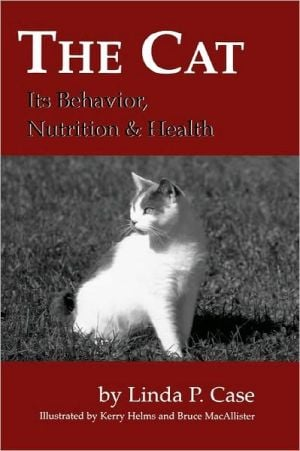 Cat : Its Behavior, Nutrition and Health book written by Linda P. Case