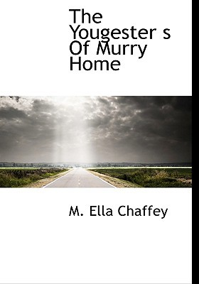 The Yougester S of Murry Home book written by Chaffey, M. Ella