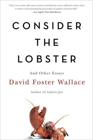 Consider the Lobster: And Other Essays book written by David Foster Wallace