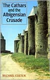 The Cathars And The Albigensian Crusade book written by Michael Costen