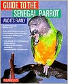 Guide to the Senegal Parrot and Its Family written by Mattie Sue Athan, Dianalee Deter, Susan Green