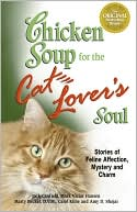 Chicken Soup for the Cat Lover's Soul: Stories of Feline Affection, Mystery and Charm book written by Jack Canfield