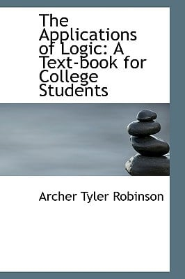 The Applications of Logic: A Text-Book for College Students written by Robinson, Archer Tyler