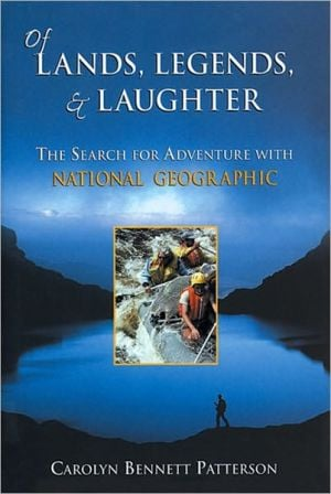 Of Lands, Legends, & Laughter: The Search for Adventure with National Geographic book written by Carolyn Bennett Patterson